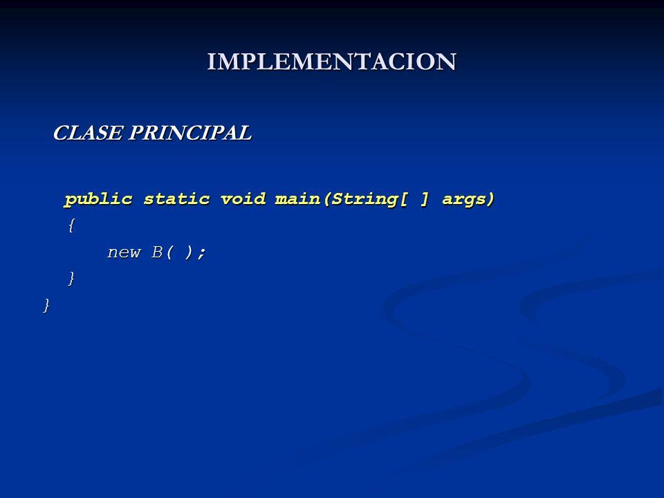IMPLEMENTACION CLASE PRINCIPAL public static void main(String[ ] args)
